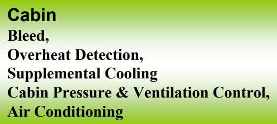 Cabin Bleed, Overheat Detection, Supplemental Cooling Cabin Pressure & Ventilation Control, Air Conditioning