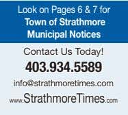 Look on Pages 6 & 7 for Town of Strathmore Municipal Notices Contact Us Today!
