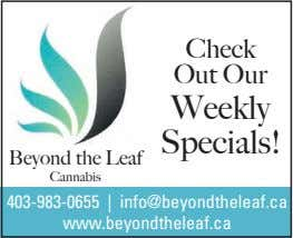 Check Out Our Weekly Specials! Beyond the Leaf Cannabis 403-983-0655 | info@beyondtheleaf.ca www.beyondtheleaf.ca