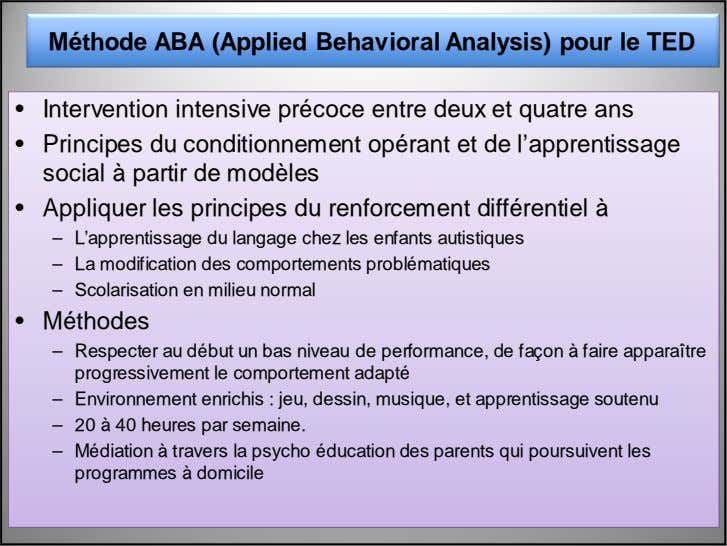 Méthode ABA (Applied Behavioral Analysis) pour le TED • Intervention intensive précoce entre deux et