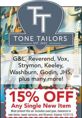 G&L, Reverend, Vox, Strymon, Keeley, Washburn, Godin, JHS, plus many more! 15% OFF Any Single