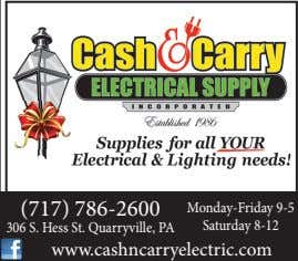 (717) 786-2600 Monday-Friday 9-5 306 S. Hess St. Quarryville, PA Saturday 8-12 www.cashncarryelectric.com