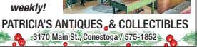 weekly! PATRICIA'S ANTIQUES & COLLECTIBLES 3170 Main St., Conestoga / 575-1852