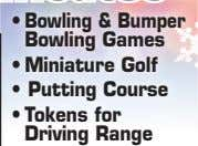 • Bowling & Bumper Bowling Games • Miniature Golf • Putting Course • Tokens for