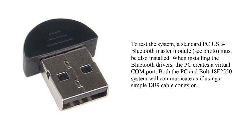 To test the system, a standard PC USB- Bluetooth master module (see photo) must be
