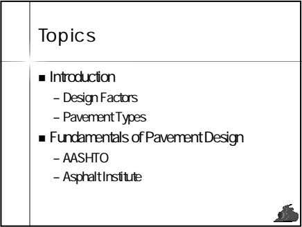 Topics Introduction – Design Factors – Pavement Types Fundamentals of Pavement Design – AASHTO –