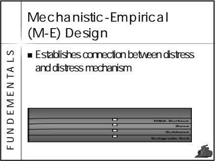 Mechanistic-Empirical (M-E) Design Establishes connection between distress and distress mechanism F U N D E