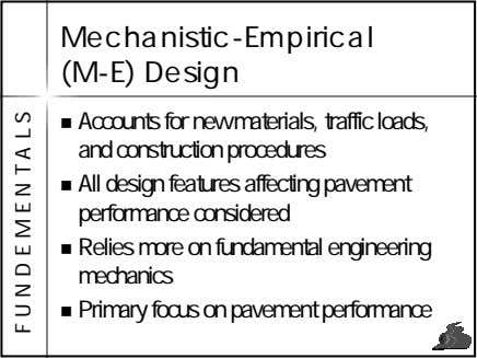 Mechanistic-Empirical (M-E) Design Accounts for new materials, traffic loads, and construction procedures All design
