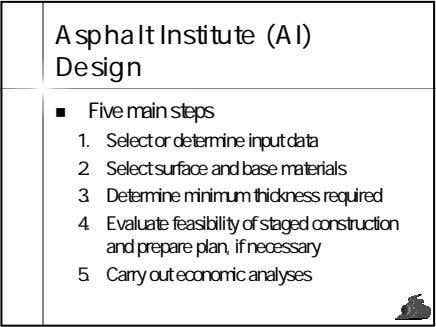 Asphalt Institute (AI) Design Five main steps 1. Select or determine input data 2. Select