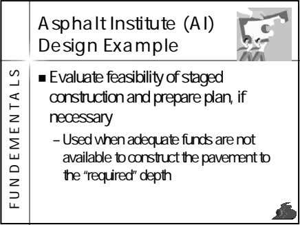 Asphalt Institute (AI) Design Example Evaluate feasibility of staged construction and prepare plan, if necessary