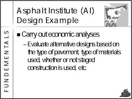 Asphalt Institute (AI) Design Example Carry out economic analyses – Evaluate alternative designs based on