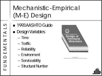 Mechanistic-Empirical (M-E) Design 1993 AASHTO Guide Design Variables – Time – Traffic – Reliability –