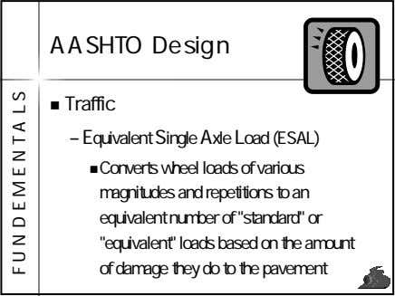 AASHTO Design Traffic – Equivalent Single Axle Load (ESAL) Converts wheel loads of various magnitudes