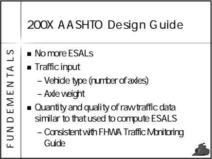 200X AASHTO Design Guide No more ESALs Traffic input – Vehicle type (number of axles)