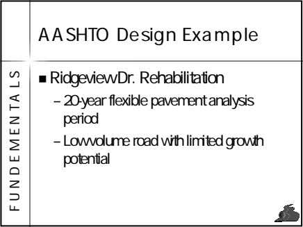 AASHTO Design Example Ridgeview Dr. Rehabilitation – 20-year flexible pavement analysis period – Low volume