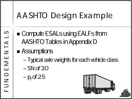 AASHTO Design Example Compute ESALs using EALFs from AASHTO Tables in Appendix D Assumptions –