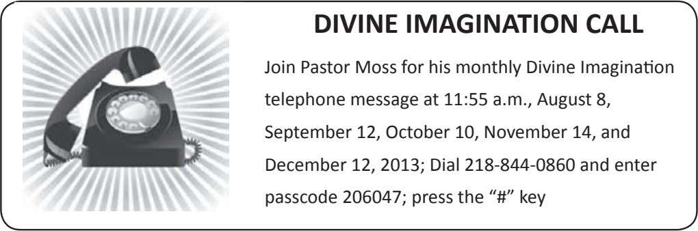 DIVINE IMAGINATION CALL Join Pastor Moss for his monthly Divine Imagination telephone message at 11:55