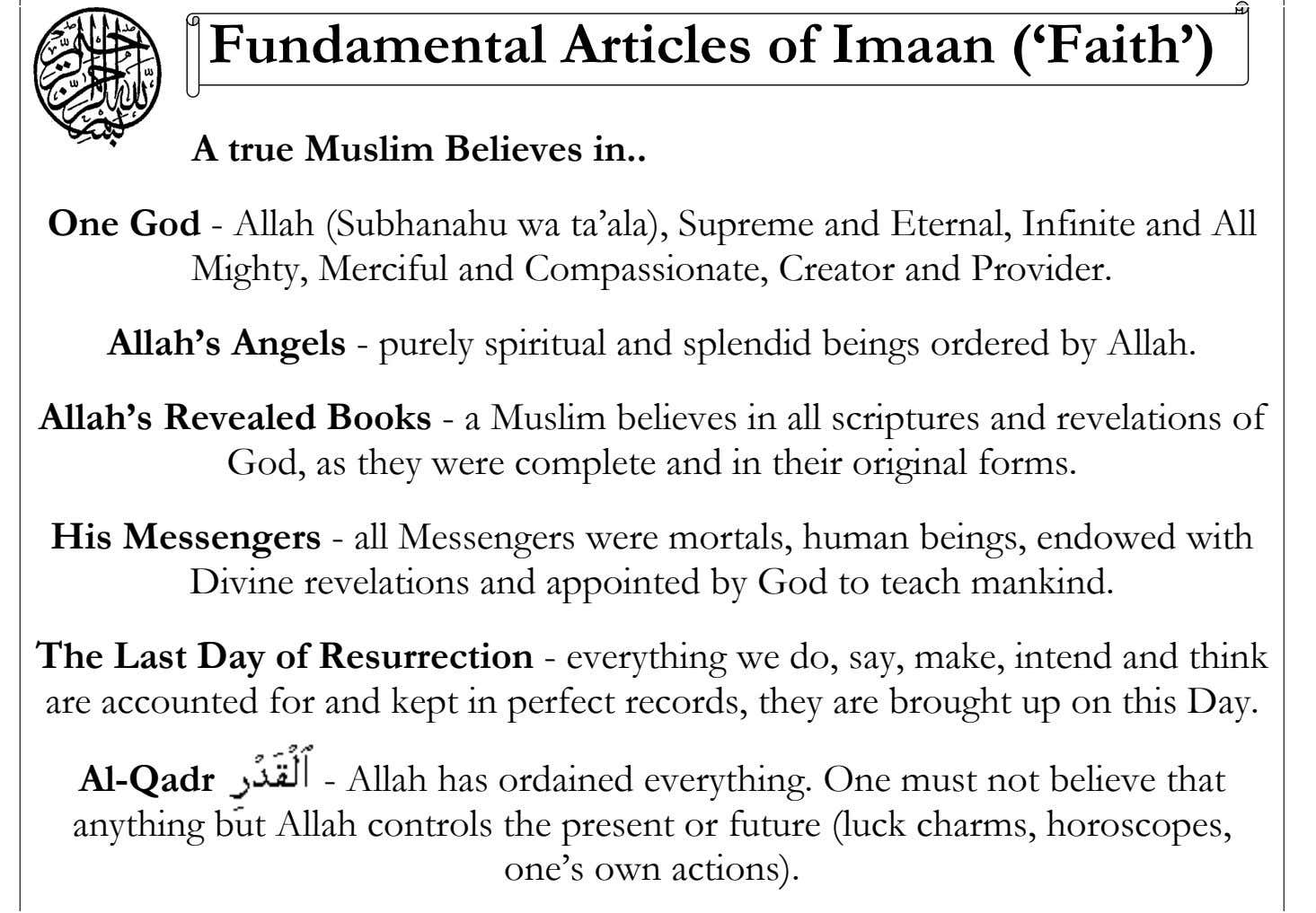 Fundamental Articles of Imaan ('Faith') A true Muslim Believes in .. One God - Allah (Subhanahu