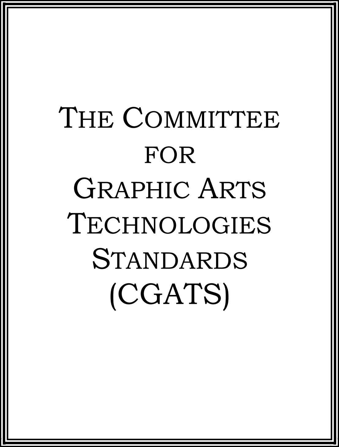 THE COMMITTEE FOR GRAPHIC ARTS TECHNOLOGIES STANDARDS (CGATS)
