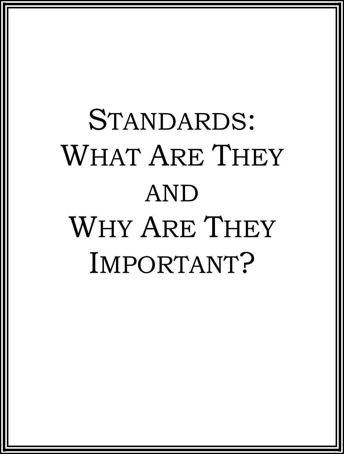 STANDARDS: WHAT ARE THEY AND WHY ARE THEY IMPORTANT?