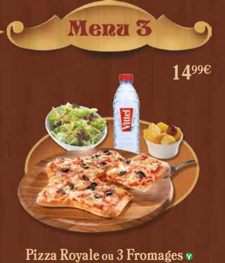 14 99€ Pizza Royale ou 3 Fromages