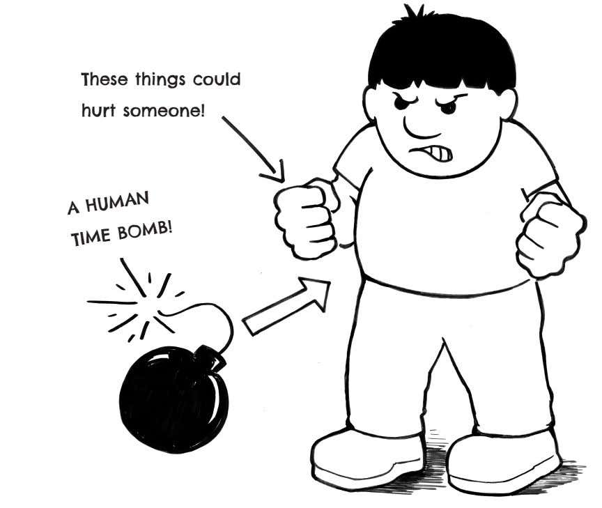 These things could hurt someone! A HUMAN TIME BOMB!