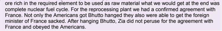 of France sacked. After hanging Bhutto, Zia did not peruse for the agreement with France and