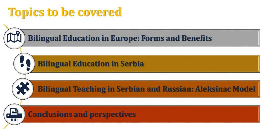 Topics to be covered Bilingual Education in Europe: Forms and Benefits Bilingual Education in Serbia Bilingual