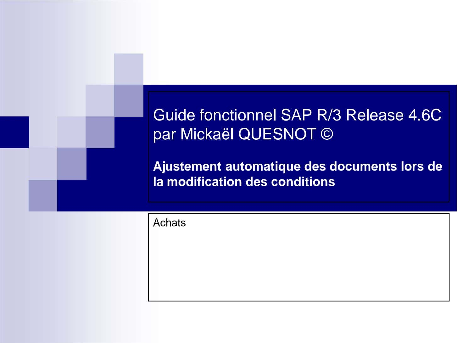 Guide fonctionnel SAP R/3 Release 4.6C par Mickaël QUESNOT © Ajustement automatique des documents lors