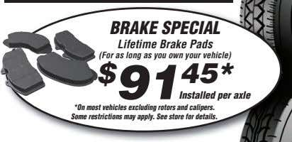 BRAKE SPECIAL Lifetime Brake Pads (For as long as you own your vehicle) $ 91