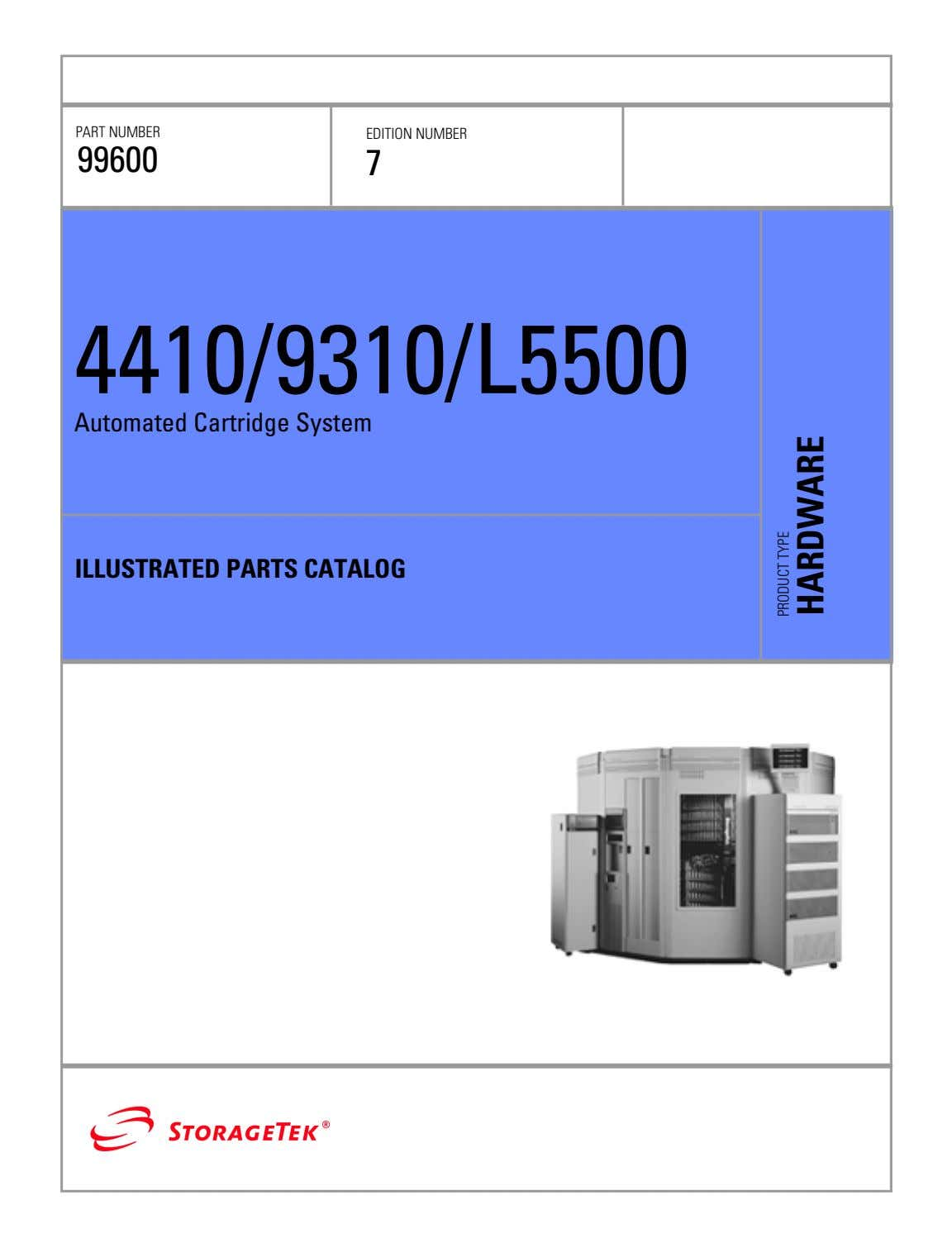 PART NUMBER EDITION NUMBER 99600 7 4410/9310/L5500 Automated Cartridge System ILLUSTRATED PARTS CATALOG PRODUCT TYPE HARDWARE