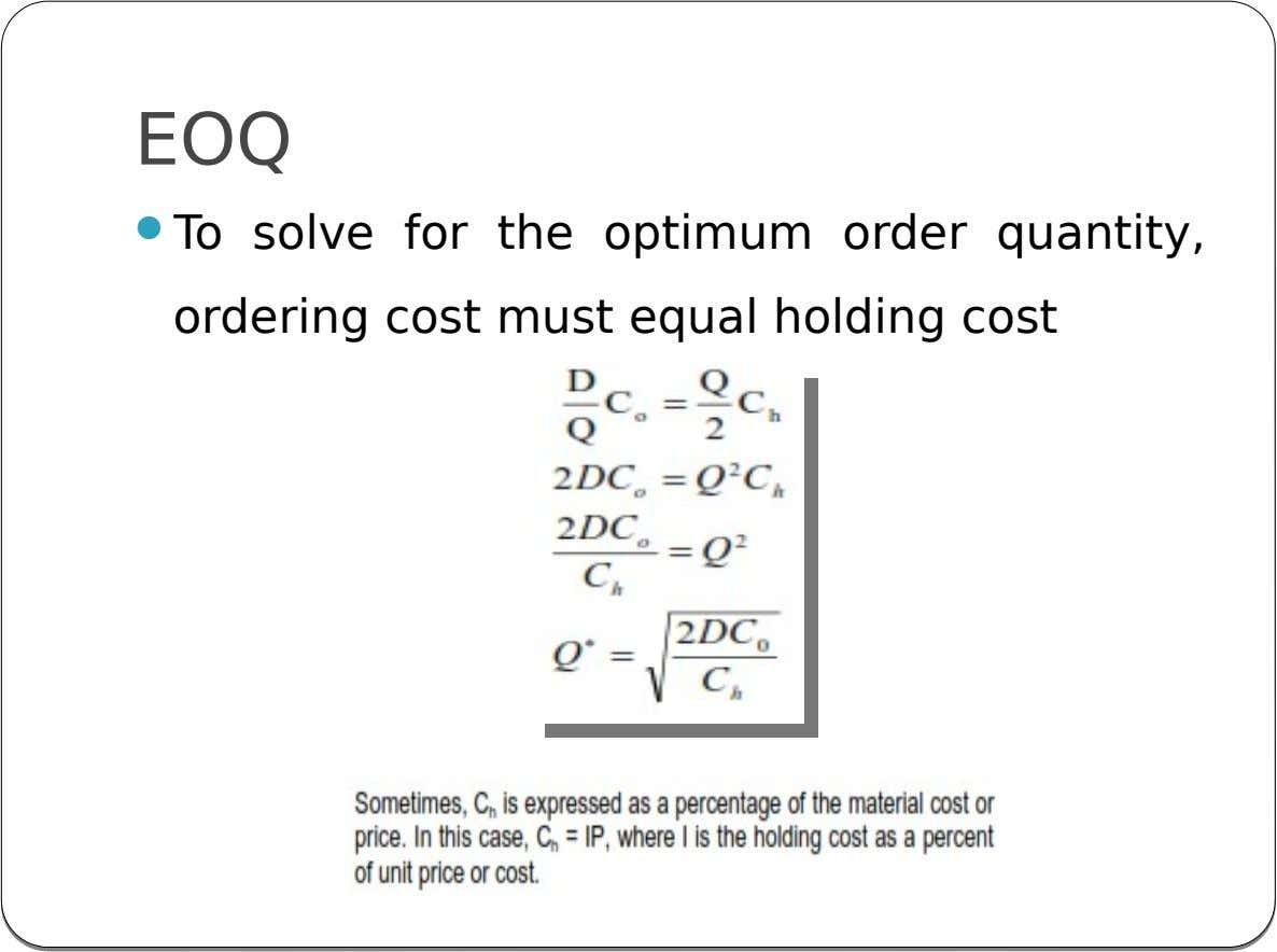 EOQ  To solve for the optimum order quantity, ordering cost must equal holding cost
