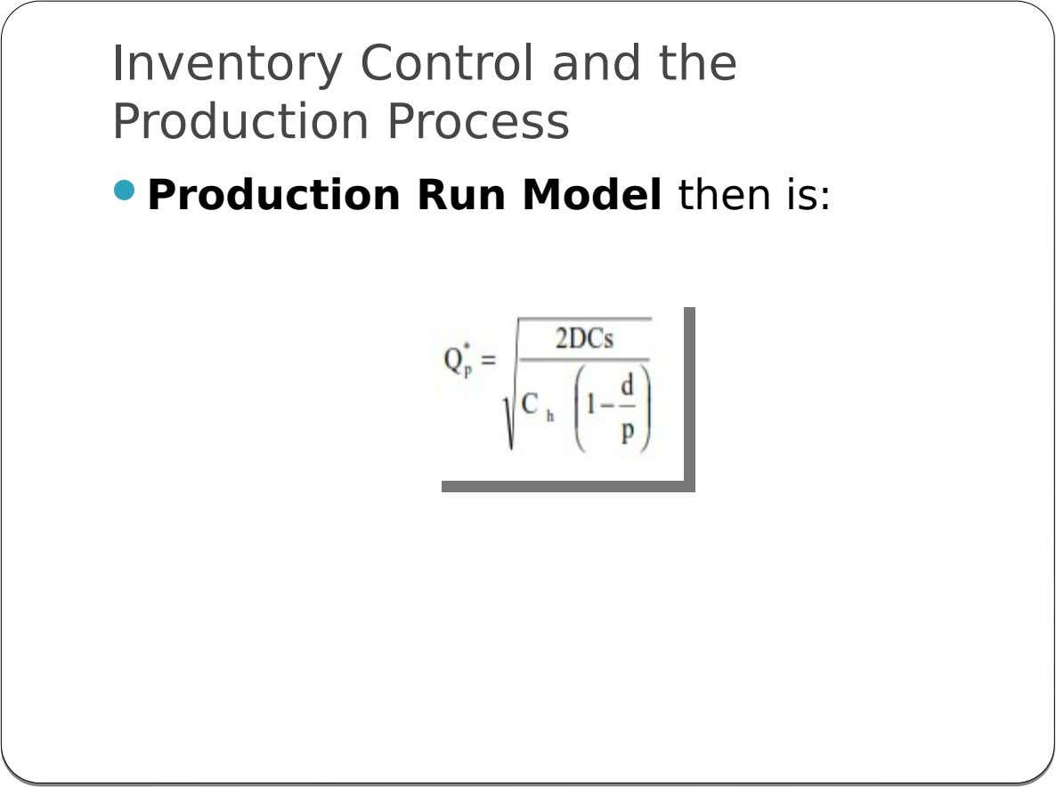 Inventory Control and the Production Process  Production Run Model then is: