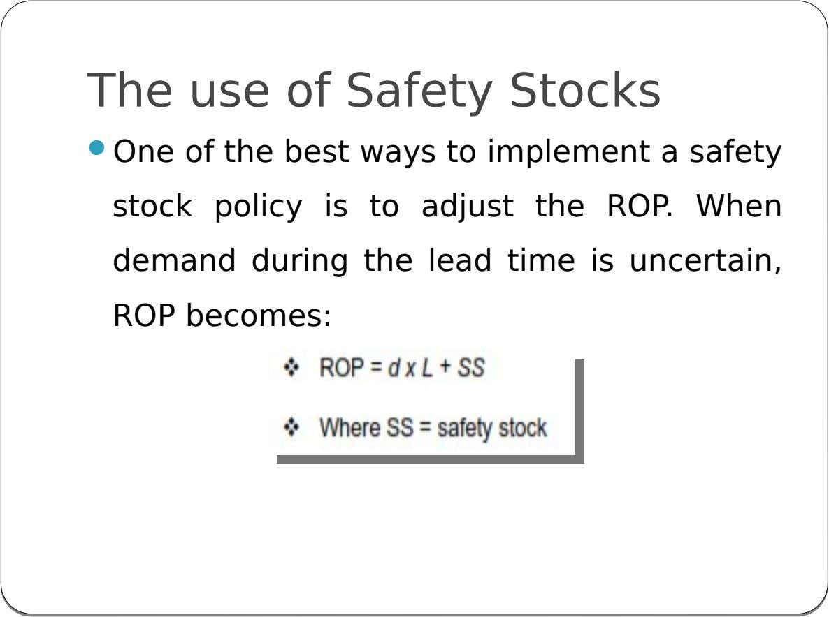 The use of Safety Stocks  One of the best ways to implement a safety stock