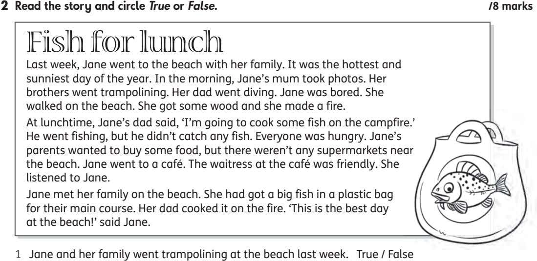 2 Read the story and circle True or False. /8 marks Fish for lunch Last