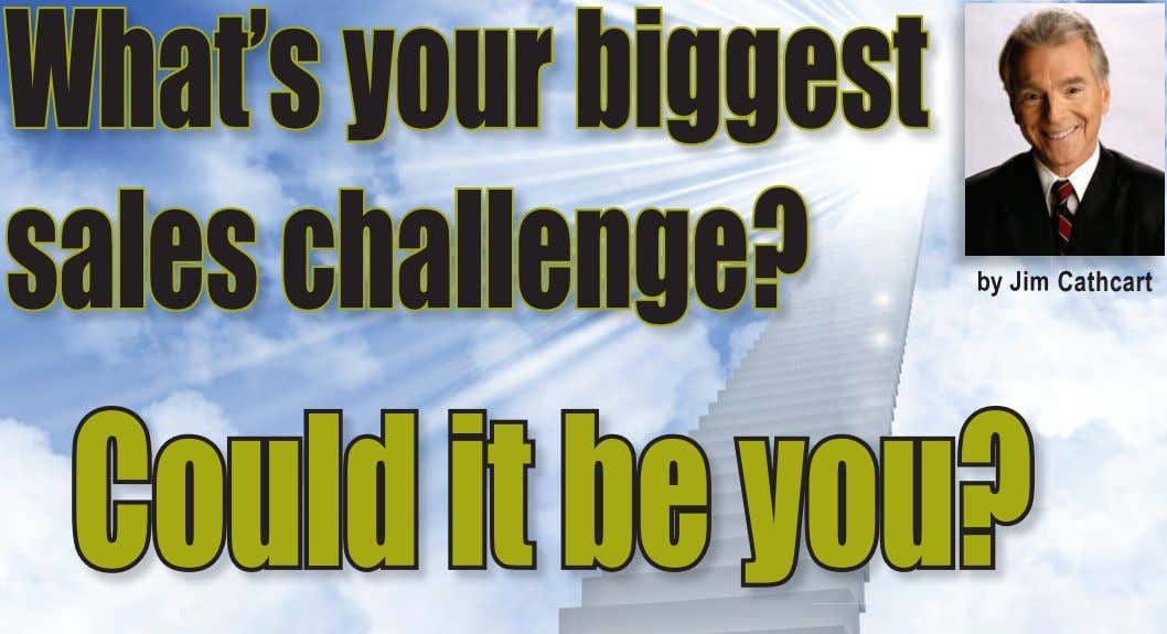 What'syour biggest saleschallenge? byby JimJim Cathcart Could it be you?