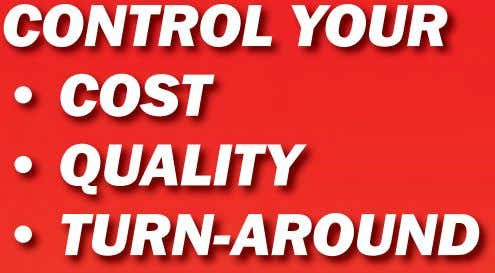 CONTROL YOUR • COST • QUALITY • TURN-AROUND