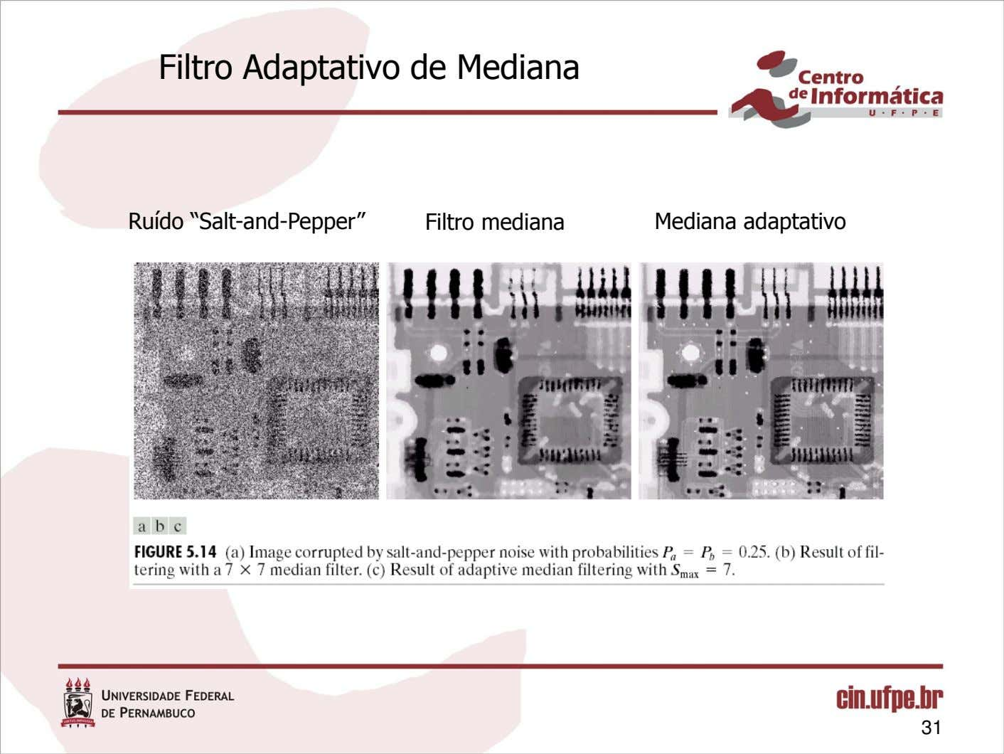 "Filtro Adaptativo de Mediana Ruído ""Salt-and-Pepper"" Filtro mediana Mediana adaptativo 31"