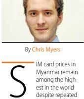 By Chris myers S IM card prices in Myanmar remain among the high- est in the