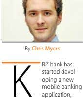 By Chris myers K BZ bank has started devel- oping a new mobile banking application,