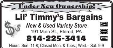 Under New Ownership! Lil' Timmy's Bargains New & Used Variety Store 191 Main St., Eldred,