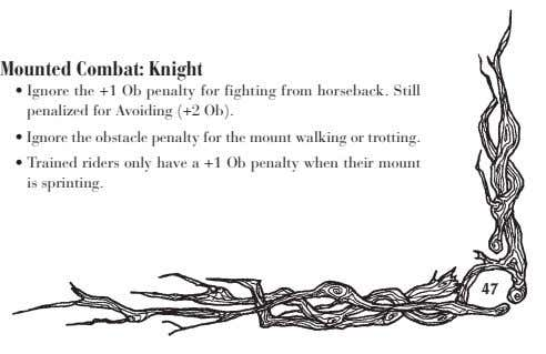 Mounted Combat: Knight • Ignore the +1 Ob penalty for fighting from horseback. Still penalized