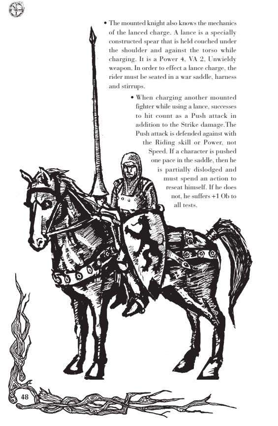 • The mounted knight also knows the mechanics of the lanced charge. A lance is