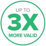 UP TO 3X MORE VALID