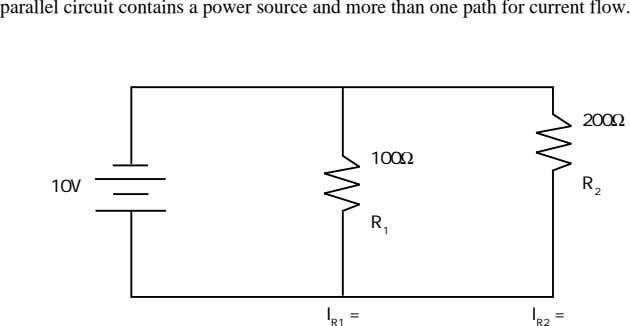 parallel circuit contains a power source and more than one path for current flow. 200Ω