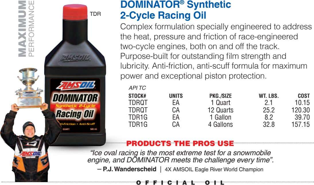 TDR DOMINATOR ® Synthetic 2-Cycle Racing Oil Complex formulation specially engineered to address the heat, pressure