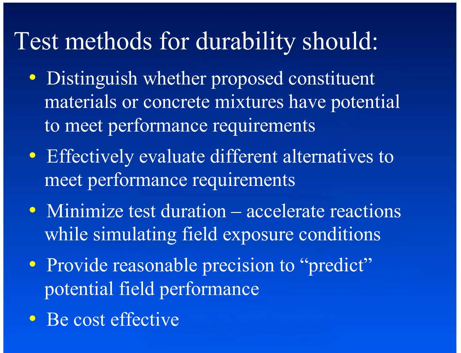 Test methods for durability should: •  Distinguish whether proposed constituent materials or concrete mixtures have