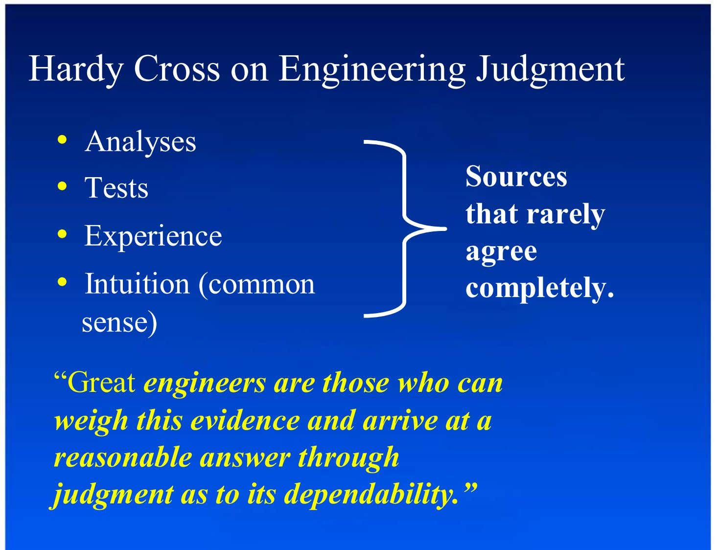 Hardy Cross on Engineering Judgment •  Analyses •  Tests •  Experience •  Intuition (common sense)