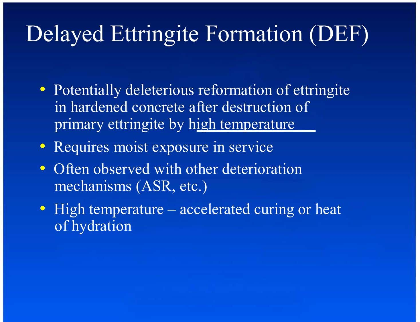 Delayed Ettringite Formation (DEF) •  Potentially deleterious reformation of ettringite in hardened concrete after
