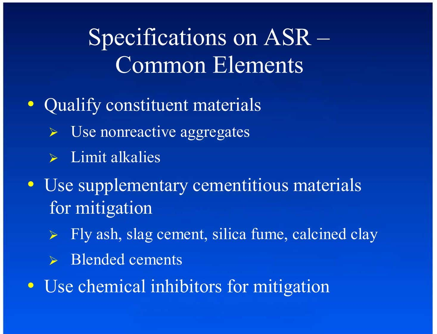 Specifications on ASR – Common Elements •  Qualify constituent materials Use nonreactive aggregates Limit